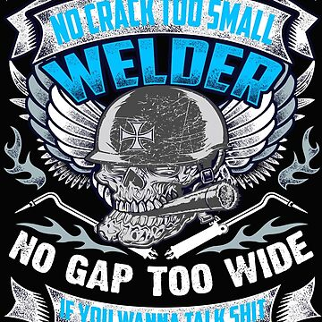 Uphill Downhill Side To Side No Crack Too Small Welder No Gap Too WIde If You Wanna Talk Shit Let's See You Try! by phatuqua
