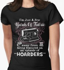 I'm Just A Few Yards Of Fabric Away From Being Featured On An Episode Of Hoarders Women's Fitted T-Shirt