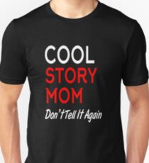 cool story mom don't tell it again T-Shirt