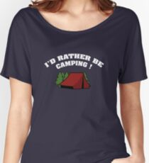I'd Rather Be Camping Women's Relaxed Fit T-Shirt