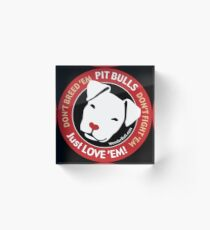 Pit Bulls: Just Love 'em! Acrylic Block