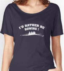 I'd Rather Be Rowing Women's Relaxed Fit T-Shirt