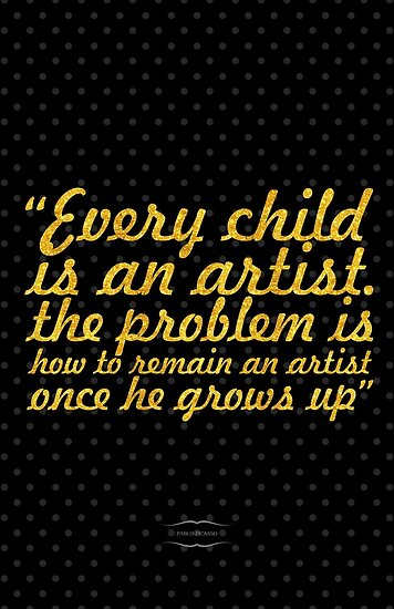 """Every Child is an artist... """"Pablo Picaso"""" Inspirational Quote by Powerofwordss"""