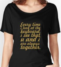 Every time i look... Inspirational Quote Women's Relaxed Fit T-Shirt