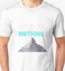 STOP AT NOTHING. T-Shirt