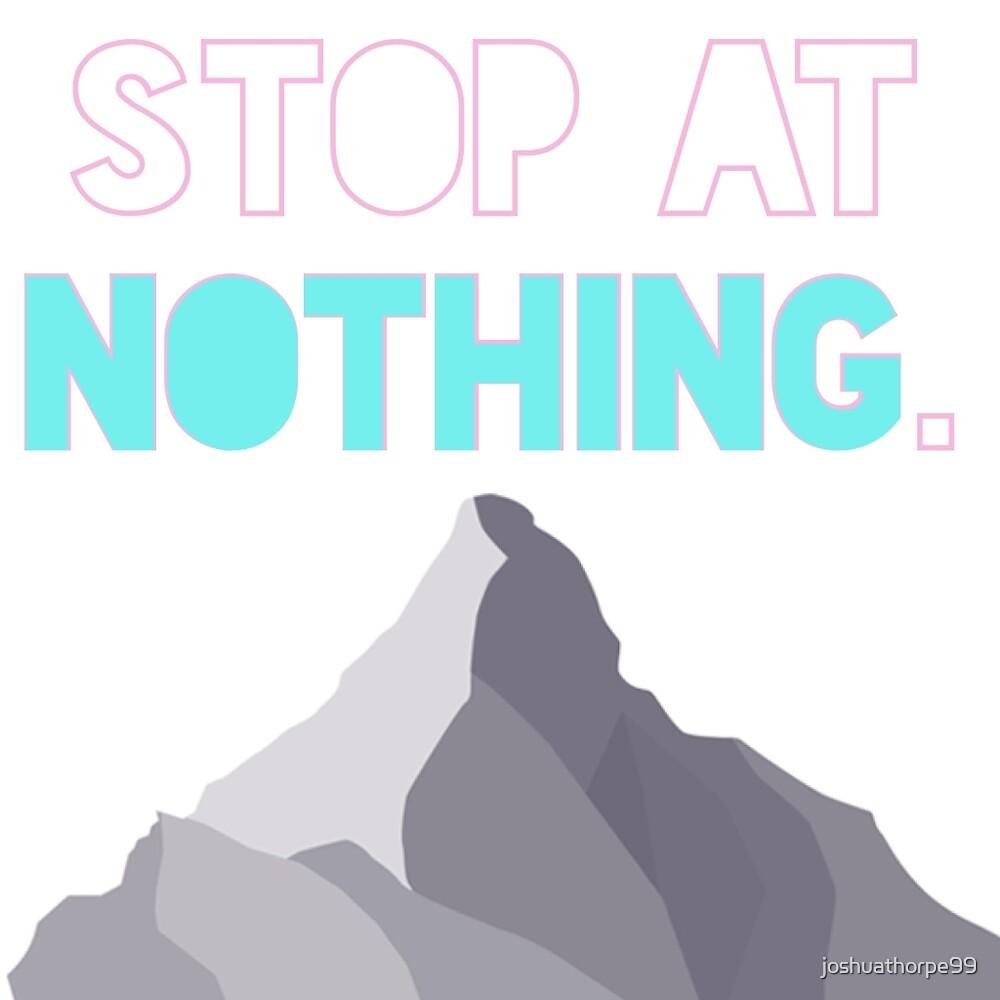 STOP AT NOTHING. by joshuathorpe99