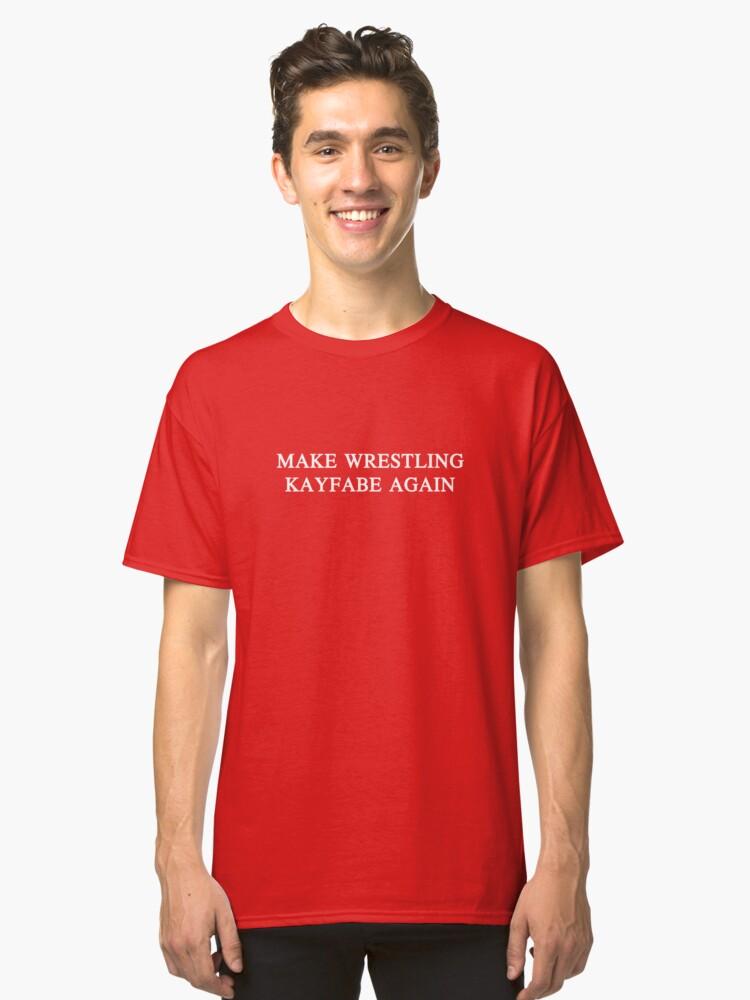 Make Wrestling Kayfabe Again Classic T-Shirt Front
