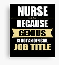 Nurse Because Genius Is Not An Official Job Title Canvas Print