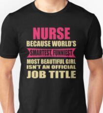 NURSE Because World's Smartest  Funniest Most Beautiful Girl T-Shirt