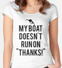 Boat doesn't run on thanks Women's Fitted Scoop T-Shirt