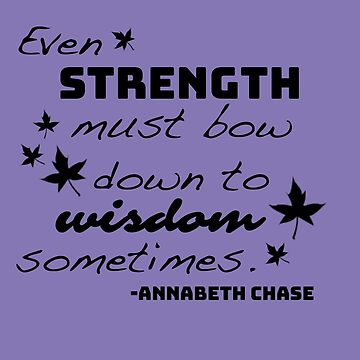 Strength Must Bow to Wisdom - Annabeth Chase by citybibliophile