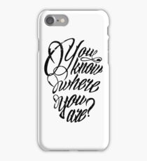 You Know Where You Are? iPhone Case/Skin
