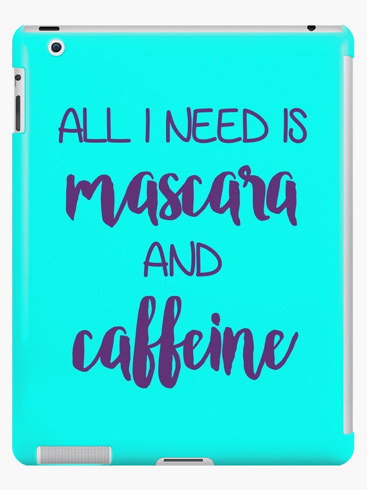 All I need is mascara and caffeine by CacaoDesigns