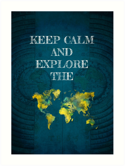 Keep Calm and explore the world by JBJart