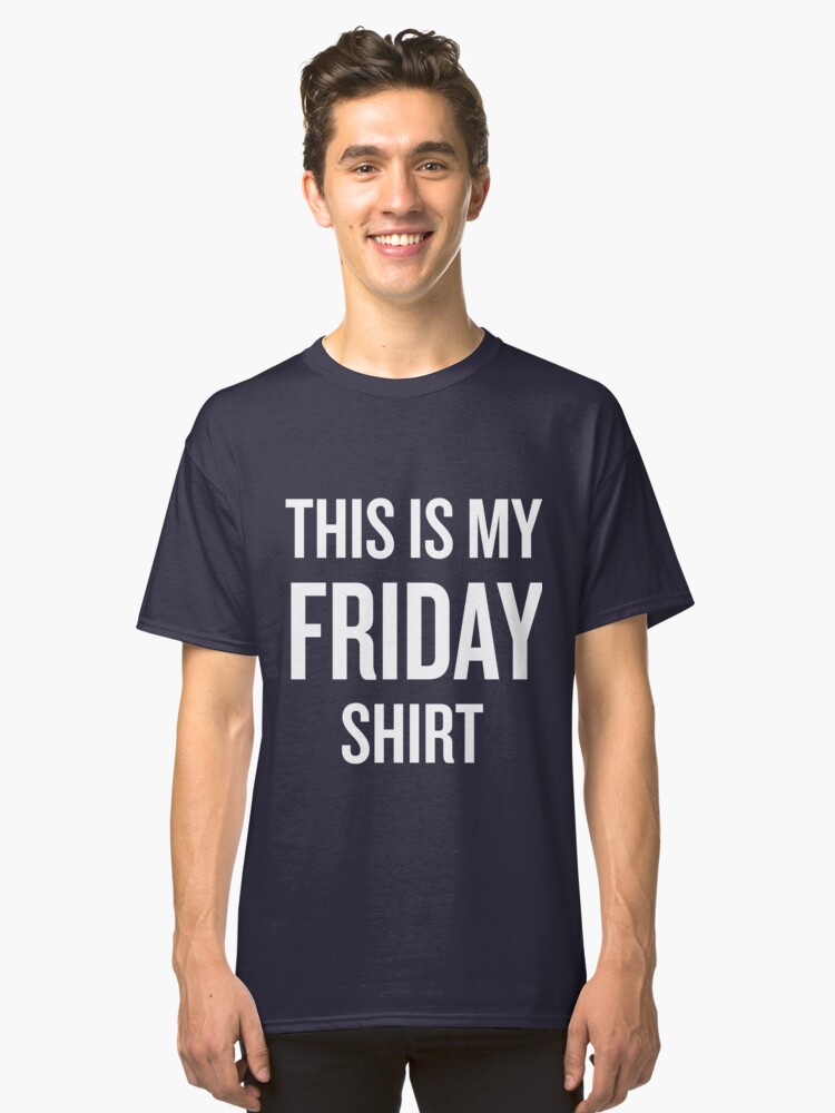THIS IS MY FRIDAY SHIRT / Funny T-shirt Gift Classic T-Shirt Front