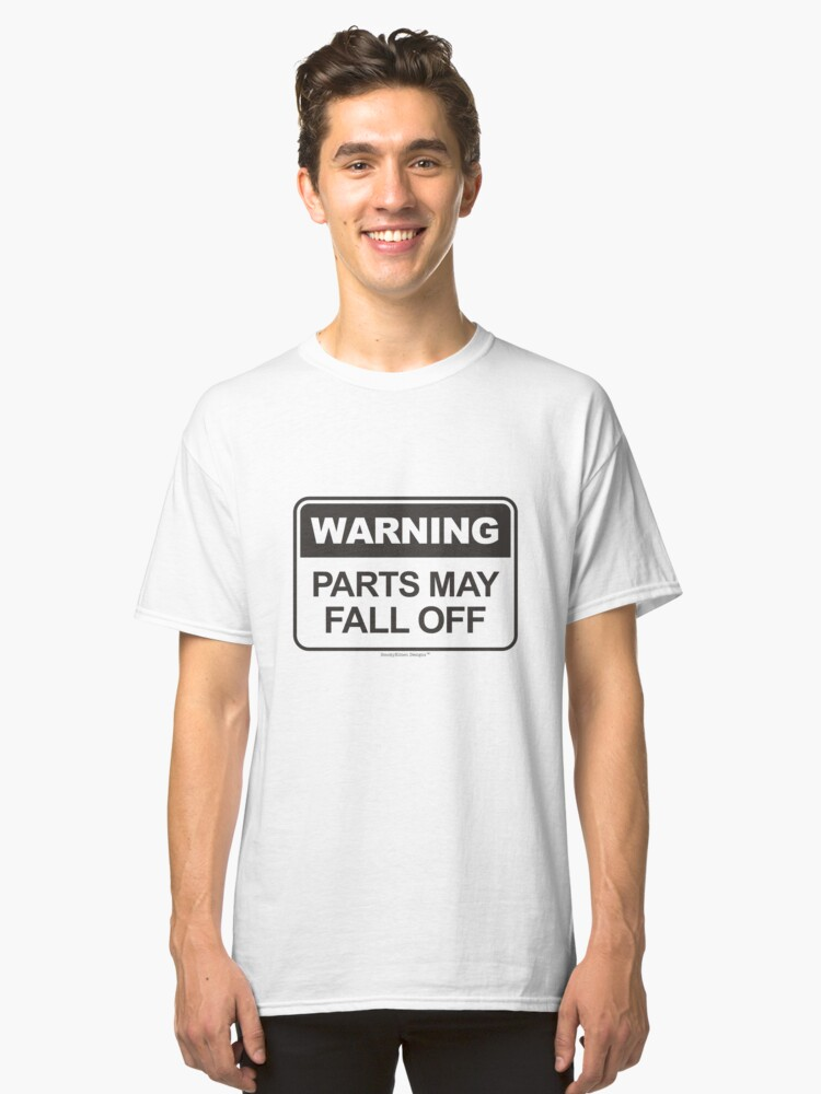 Warning Parts May Fall Off - Funny Over the Hill Classic T-Shirt Front