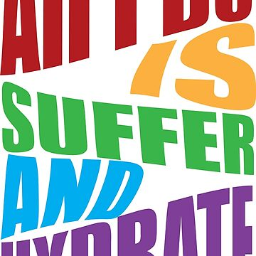 All I Do is Suffer and Hydrate  by kaorimarie