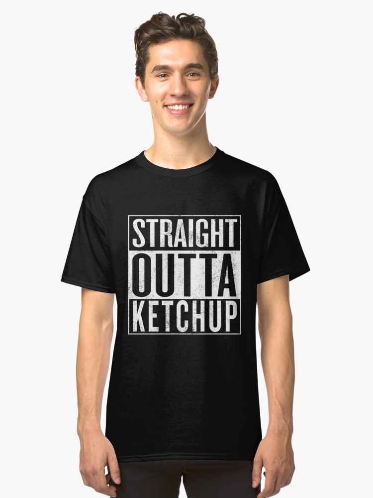 STRAIGHT OUTTA KETCHUP Funny T-Shirt Gift / Vintage Look Classic T-Shirt Front