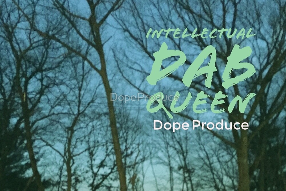 Intellectual Dab Queen by DopeProduce