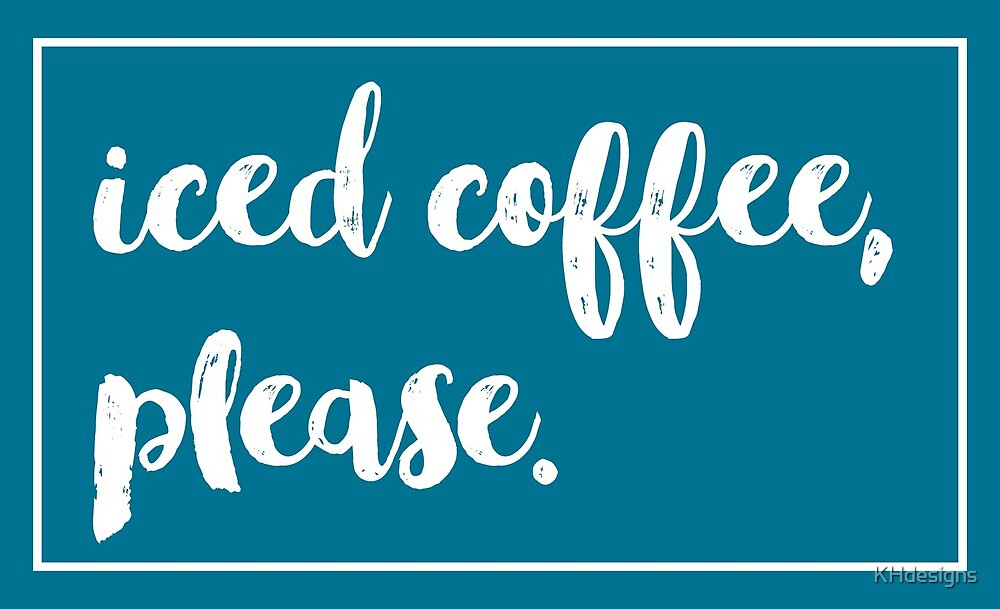 Iced Coffee, please. by KHdesigns