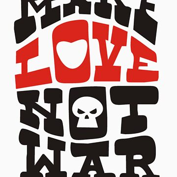 MAKE LOVE NOT WAR by nobugs