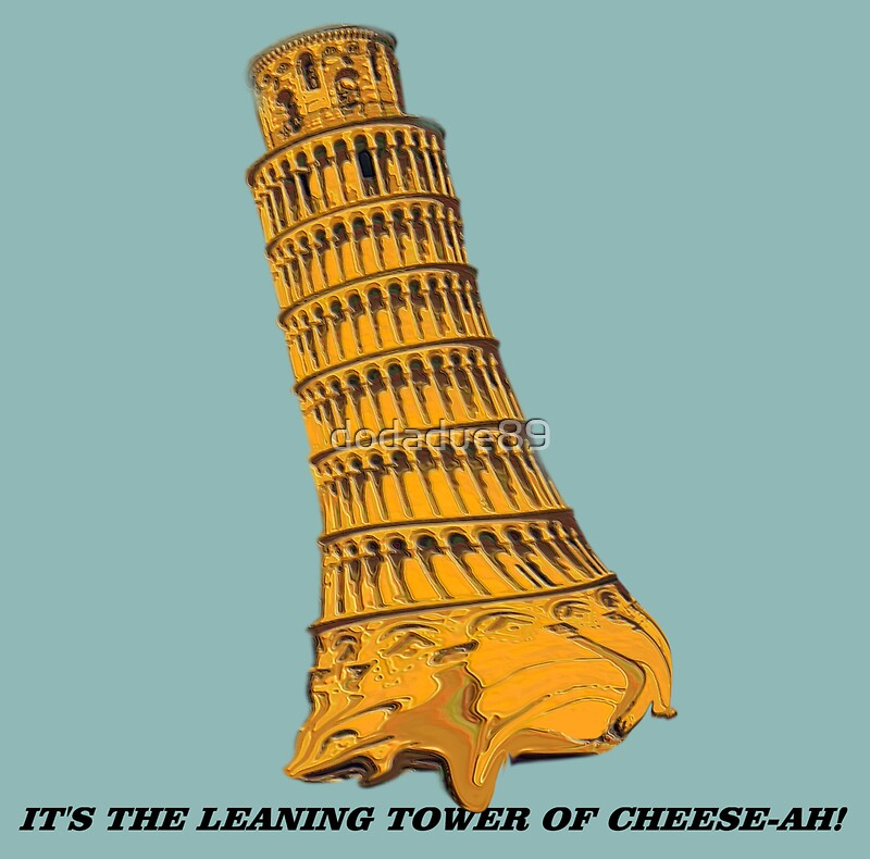 Quot The Leaning Tower Of Cheese Ah Quot By Dodadue89 Redbubble