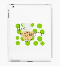 die, motherfucker die.  iPad Case/Skin
