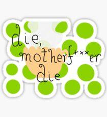 die, motherfucker die.  Sticker