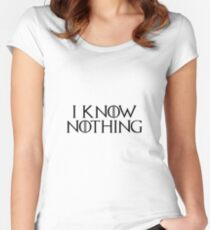 I know nothing, like Jon! Women's Fitted Scoop T-Shirt