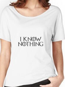 I know nothing, like Jon ! Women's Relaxed Fit T-Shirt
