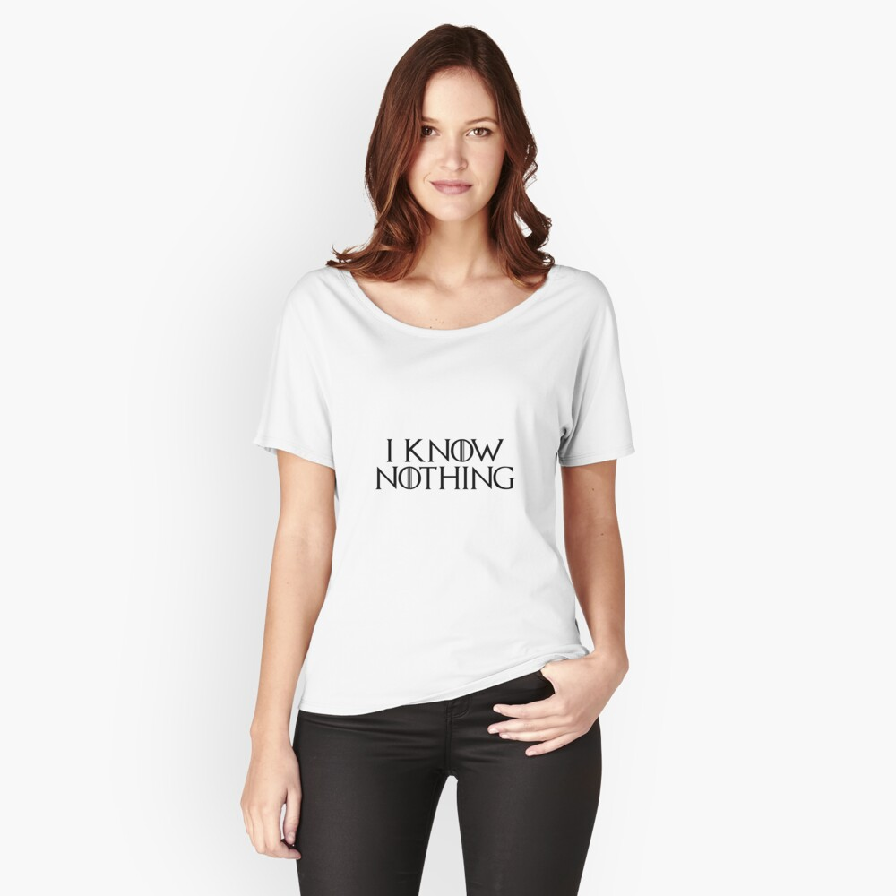 I know nothing, like Jon! Women's Relaxed Fit T-Shirt Front