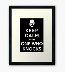Keep Calm Im The One Who Knocks Framed Print