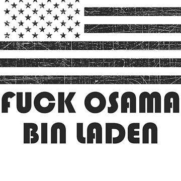 """FUCK OSAMA BIN LADEN"" America Flag T-Shirt by strippedTees"