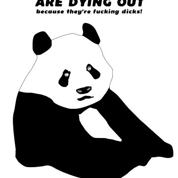 Pandas are dying out because they're f*cking d*cks! by SideburnJoe