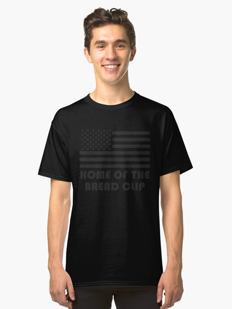 """""""HOME OF THE BREAD CLIP"""" America Flag T-Shirt Classic T-Shirt Front"""
