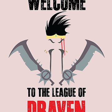 Welcome to the league of Draven by kajoosh21
