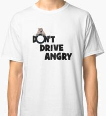 """""""Don't Drive Angry"""" Classic T-Shirt"""