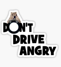 """Don't Drive Angry"" Sticker"