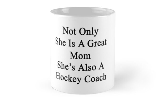 Not Only She Is A Great Mom She's Also A Hockey Coach by supernova23