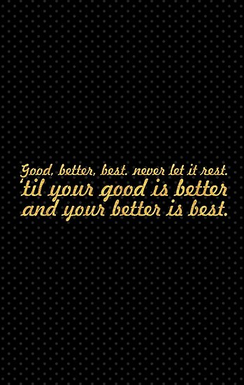 Good better best... Inspirational Quote by Powerofwordss