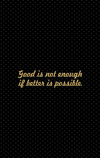 Good is not enough... Inspirational Quote by Powerofwordss