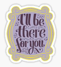 i'll be there for you Sticker