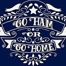 Go Ham or Go Home Alexander Hamilton Fans by frogcreek