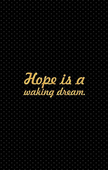 Hope is a waking dream... Life Inspirational Quote by Powerofwordss