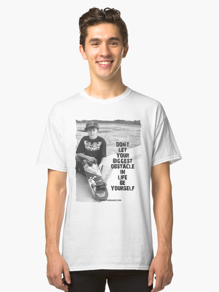 Don't let your biggest obstacle in life be yourself. Classic T-Shirt Front