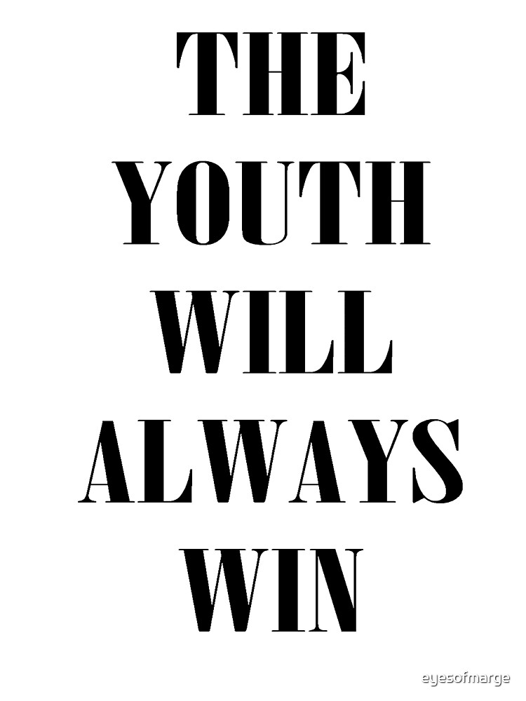 The Youth Will Always Win by eyesofmarge