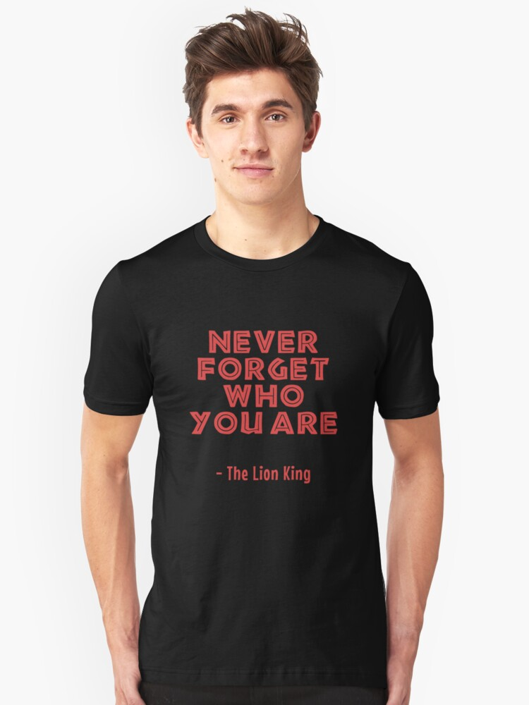 Never Forget Who You Are Unisex T-Shirt Front