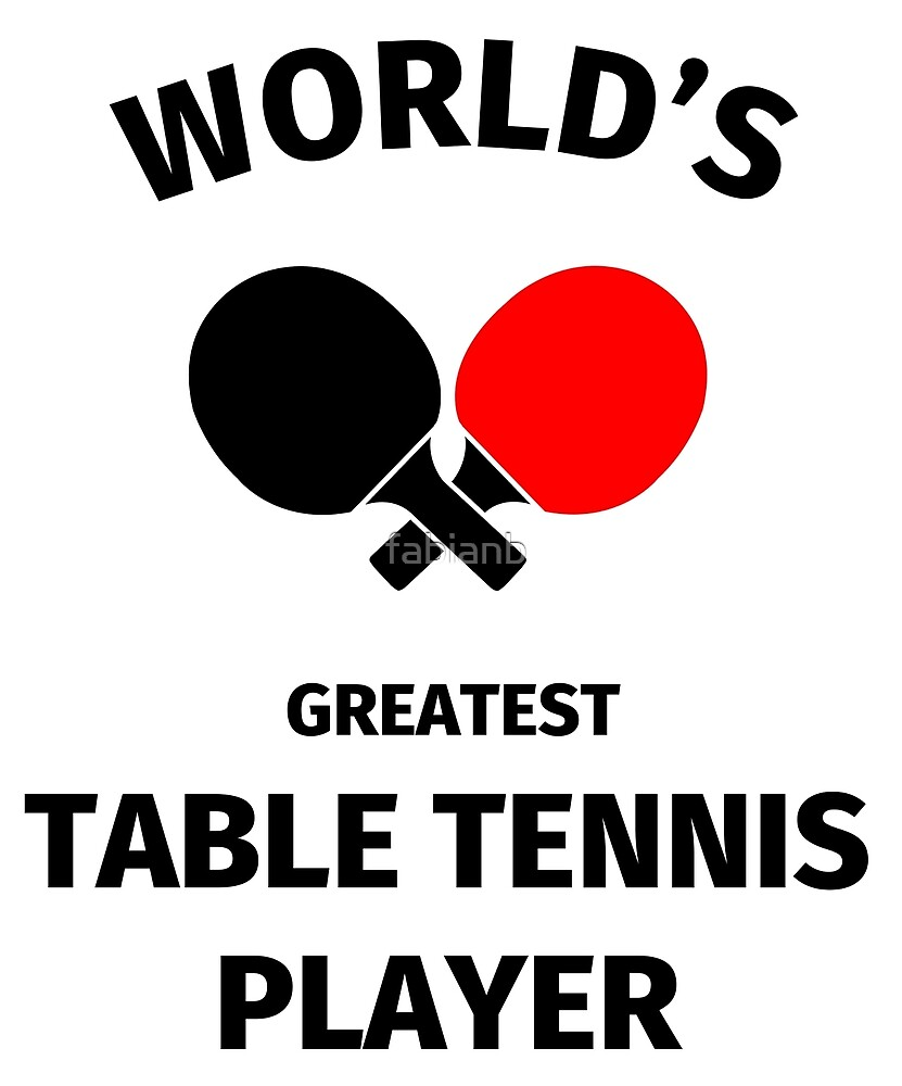 World's Greatest Table Tennis Player by fabianb