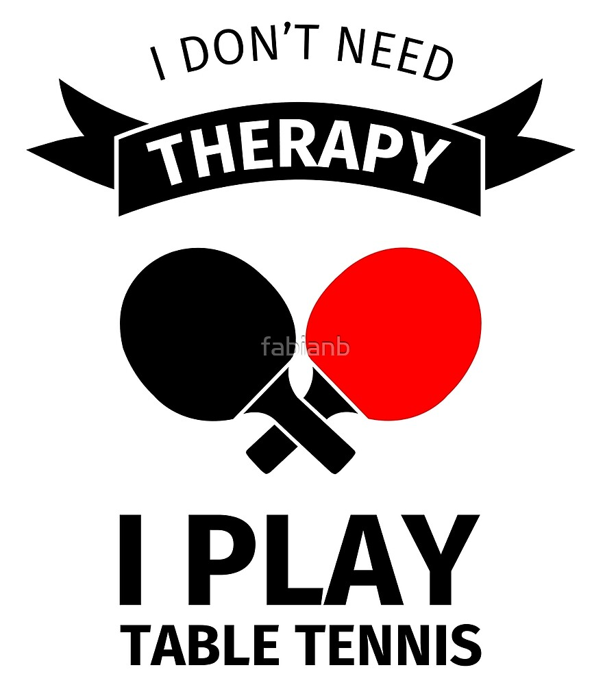 I do not need therapy, I play table tennis by fabianb
