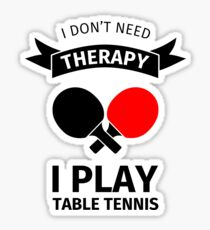 I don't need therapy, I play table tennis Sticker